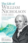 The Life of William Nicholson, 1753-1815 : A Memoir of Enlightenment, Commerce, Politics, Arts and Science - Book