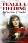 Do You Mind If I Smoke? : The Memoirs of Fenella Fielding - Book