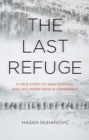 The Last Refuge : A True Story of War, Survival and Life Under Siege in Srebrenica - Book