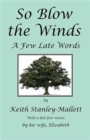So Blow the Winds : A Few Late Words - Book
