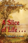 A Slice of Life . . . : A Collection of Poems - Book