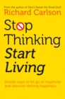 Stop Thinking, Start Living : Discover Lifelong Happiness - Book