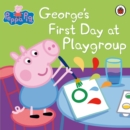Peppa Pig: George's First Day at Playgroup - eBook