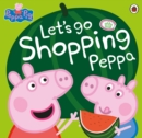 Peppa Pig: Let's Go Shopping Peppa - Book