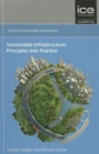 Sustainable Infrastructure: Principles into Practice : Delivering Sustainable Infrastructure series - Book