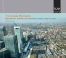 The The Railway Metropolis : How Planners, Politicians and Developers Shaped Modern London - Book