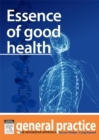 Essence of Good Health : General Practice: The Integrative Approach Series - eBook