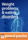 Weight Problems & Eating Disorders : General Practice: The Integrative Approach Series - eBook