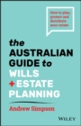 The Australian Guide to Wills and Estate Planning : How to Plan, Protect and Distribute Your Estate - eBook