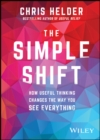 The Simple Shift : How Useful Thinking Changes the Way You See Everything - eBook