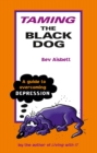 Taming the Black Dog : A Guide to Overcoming Depression - Book