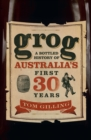 Grog : A Bottled History of Australia's First 30 Years - eBook