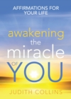 Awakening the Miracle of You : Affirmations for your life - eBook