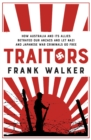 Traitors : How Australia and its Allies betrayed our ANZACs and let Nazi and Japanese War Criminals Go Free - eBook