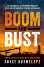 Boom and Bust : The rise and fall of the mining industry, greed and the impact on everyday Australians - Book