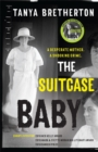 The Suitcase Baby : The heartbreaking true story of a shocking crime in 1920s Sydney - Book