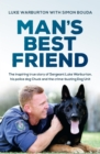 Man's Best Friend : The inspiring true story of Sergeant Luke Warburton, his police dog Chuck and the crime-busting Dog Unit - eBook