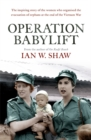 Operation Babylift : The incredible story of the inspiring Australian women who rescued hundreds of orphans at the end of the Vietnam War - Book