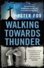 Walking Towards Thunder : The true story of a whistleblowing cop who took on corruption and the Church - Book
