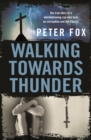 Walking Towards Thunder : The true story of a whistleblowing cop who took on corruption and the Church - eBook
