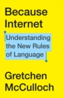 Because Internet : Understanding the New Rules of Language - Book