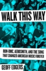Walk This Way : Run-DMC, Aerosmith, and the Song that Changed American Music Forever - Book