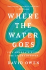 Where The Water Goes : Life and Death Along the Colorado River - Book