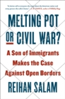 Melting Pot or Civil War? : A Son of Immigrants Makes the Case Against Open Borders - eBook