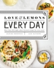 Love And Lemons Every Day : More than 100 Bright, Plant-Forward Recipes for Every Meal - Book