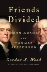 Friends Divided : John Adams and Thomas Jefferson - Book