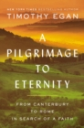 A Pilgrimage To Eternity : From Canterbury to Rome in Search of a Faith - Book