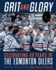 Grit and Glory : Celebrating 40 Years of the Edmonton Oilers - eBook