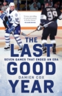 The Last Good Year : Seven Games That Ended an Era - eBook