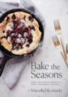 Bake The Seasons : Sweet and Savoury Dishes to Enjoy Throughout the Year - Book