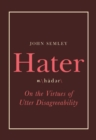 Hater : On the Virtues of Utter Disagreeability - Book