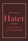 Hater : On the Virtues of Utter Disagreeability - eBook