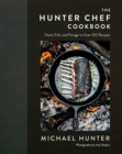 The Hunter Chef Cookbook : Hunt, Fish, and Forage in Over 100 Recipes - Book