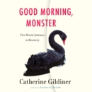 Good Morning, Monster : Five Heroic Journeys to Recovery - eAudiobook