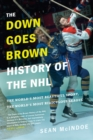 The Down Goes Brown History of the NHL : The World's Most Beautiful Sport, the World's Most Ridiculous League - eBook