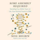 Some Assembly Required : Decoding Four Billion Years of Life, from Ancient Fossils to DNA - eAudiobook