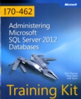 Administering Microsoft (R) SQL Server (R) 2012 Databases : Training Kit (Exam 70-462) - Book