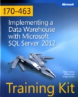 Implementing a Data Warehouse with Microsoft (R) SQL Server (R) 2012 : Training Kit (Exam 70-463) - Book