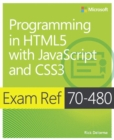 Programming in HTML5 with JavaScript and CSS3 : Exam Ref 70-480 - Book