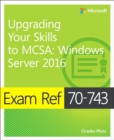 Exam Ref 70-743 Upgrading Your Skills to MCSA : Windows Server 2016 - Book