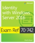 Exam Ref 70-742 Identity with Windows Server 2016 - Book