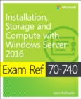 Exam Ref 70-740 Installation, Storage and Compute with Windows Server 2016 - Book