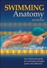 Swimming Anatomy : Your Illustrated Guide for Swimming Strength, Speed and Endurance - Book