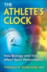 The Athlete's Clock : How Biology and Time Affect Performance - Book