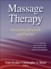 Massage Therapy : Integrating Research and Practice - Book