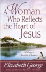 A Woman Who Reflects the Heart of Jesus : 30 Ways to Christlike Character - Book